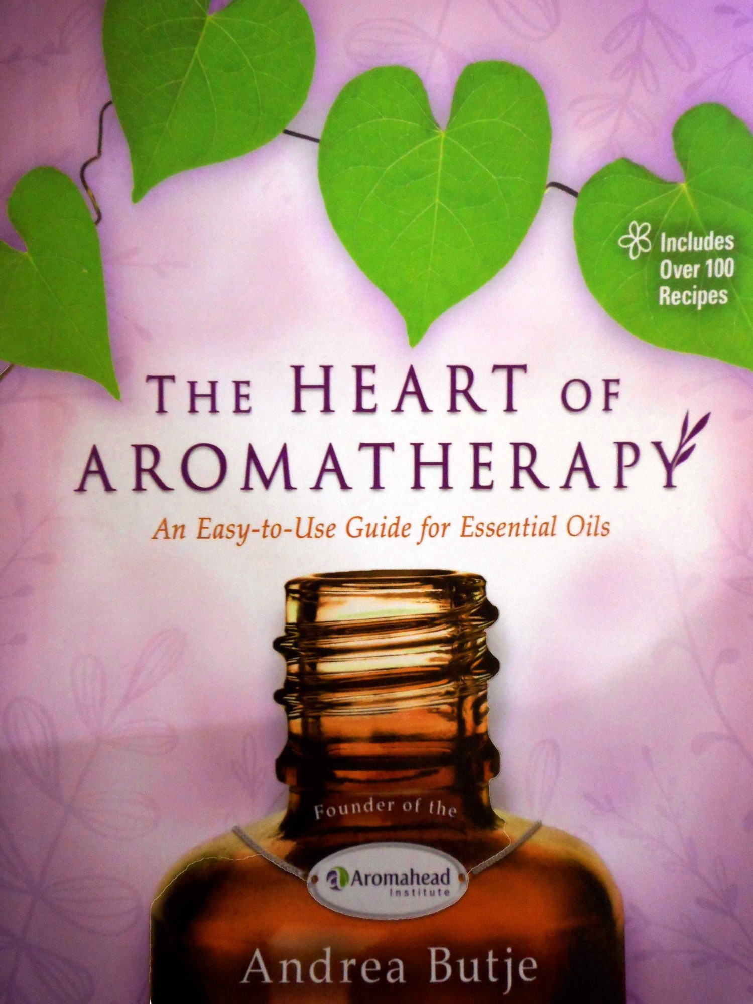 The Heart of Aromatherapy: An Easy to Use Guide